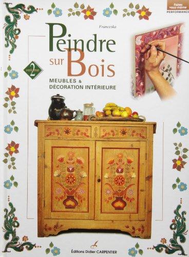 Peindre sur bois, tome 2 : Meubles et décoration intérieure